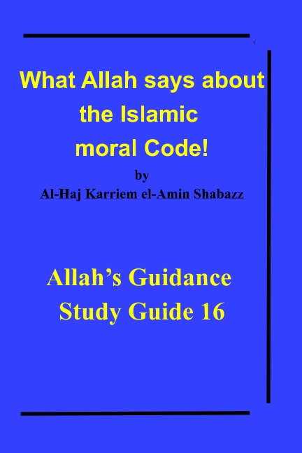 View What Allah says about the Islamic moral Code! by Al-Haj Karriem el-Amin Shabazz
