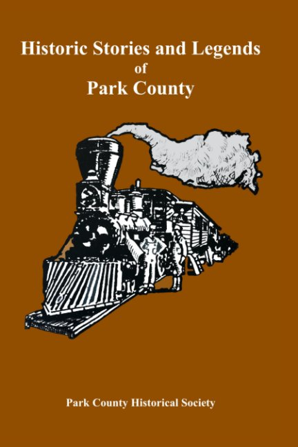 View Historic Stories and Legends of Park County by Park County Historical Society