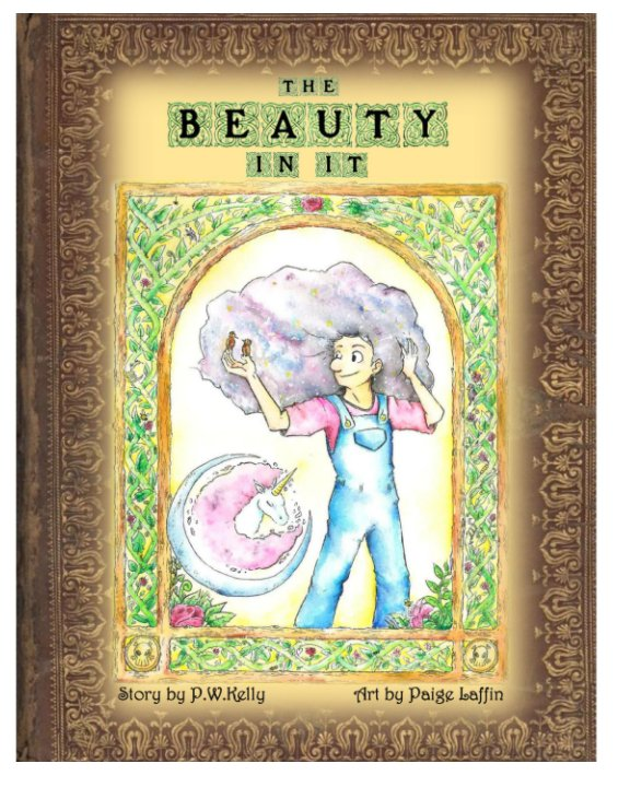 Ver The Beauty In It por PW Kelly, Paige Laffin