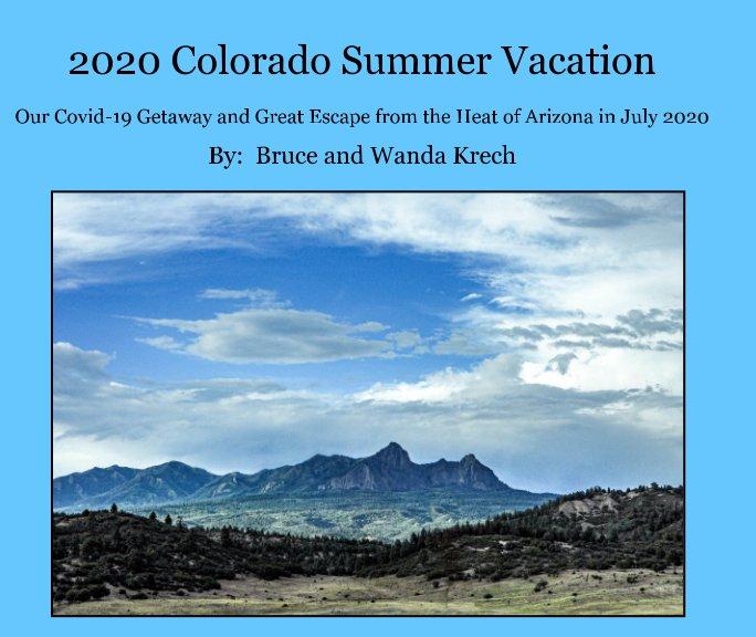 View 2020 Colorado Summer Vacation by Bruce Krech, Wanda Wood Krech