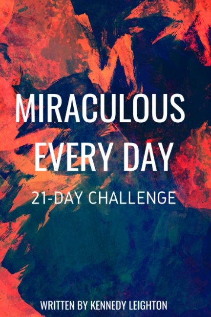View Miraculous Every Day by Kennedy Leighton