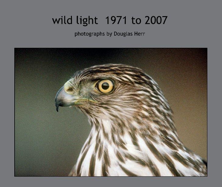View wild light  1971 to 2007 by Douglas Herr