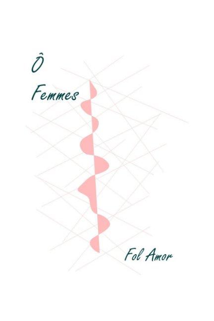 View Ô Femmes ... by Fol Amor