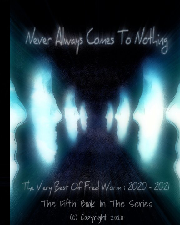 "View Never Always Comes To Nothing,... by Brian ""Fred Worm"" MacGregor."