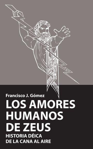 View Los amores humanos de Zeus by Francisco J. Gómez