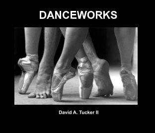 DANCEWORKS by David A. Tucker II book cover