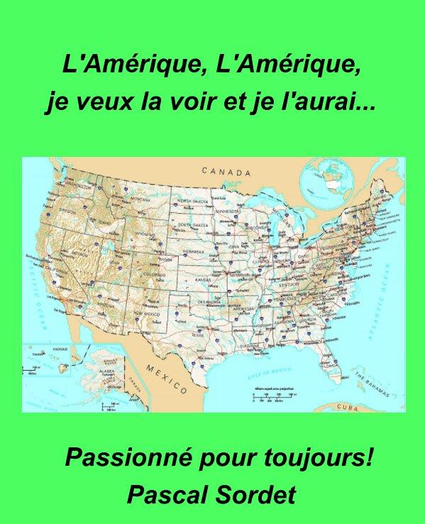 View L' Amérique, L 'Amérique, je veux la voir et je l'aurai. by Pascal Sordet