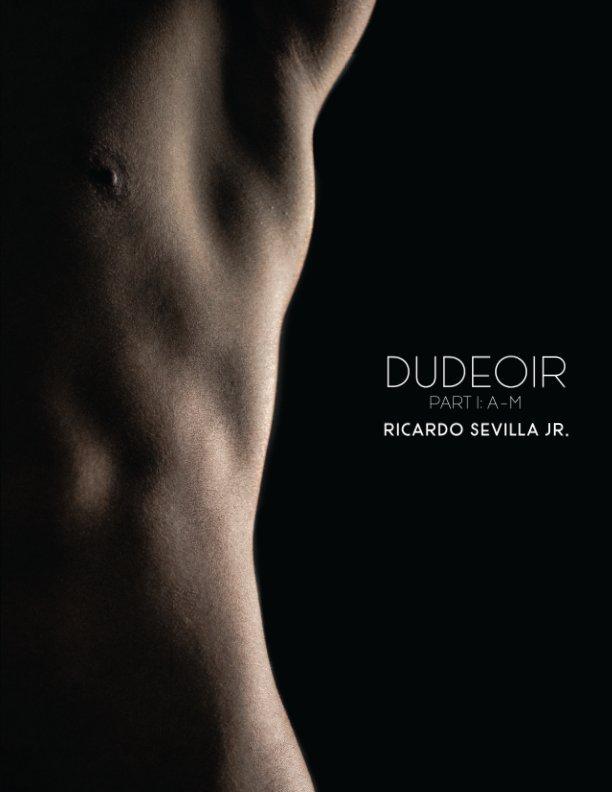 View Dudeoir Part I: A-M (Zine) by Ricardo Sevilla Jr.