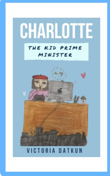 View Charlotte The Kid Prime Minister by Victoria Datkun