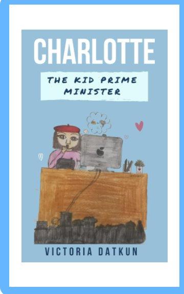 Ver Charlotte The Kid Prime Minister por Victoria Datkun