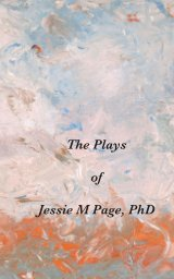 The Plays of Jessie M Page, PhD book cover