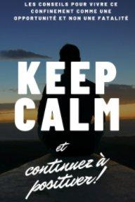 Keep calm et continuez à positiver ! book cover