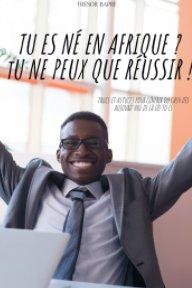 Tu es né en Afrique ? Tu ne peux que réussir ! book cover