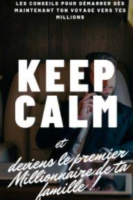 Keep calm et deviens le premier millionnaire de ta famille ! book cover