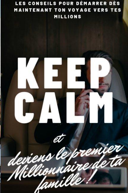 Ver Keep calm et deviens le premier millionnaire de ta famille ! por Trésor BAPRÉ