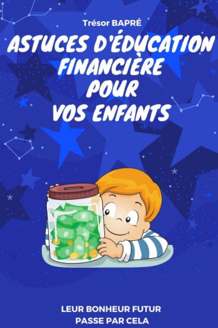 View Astuces d'éducation financière pour vos enfants by TRÉSOR BAPRÉ