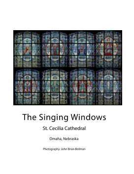 The Singing Windows, St. Cecilia Cathedral, Omaha, NE book cover