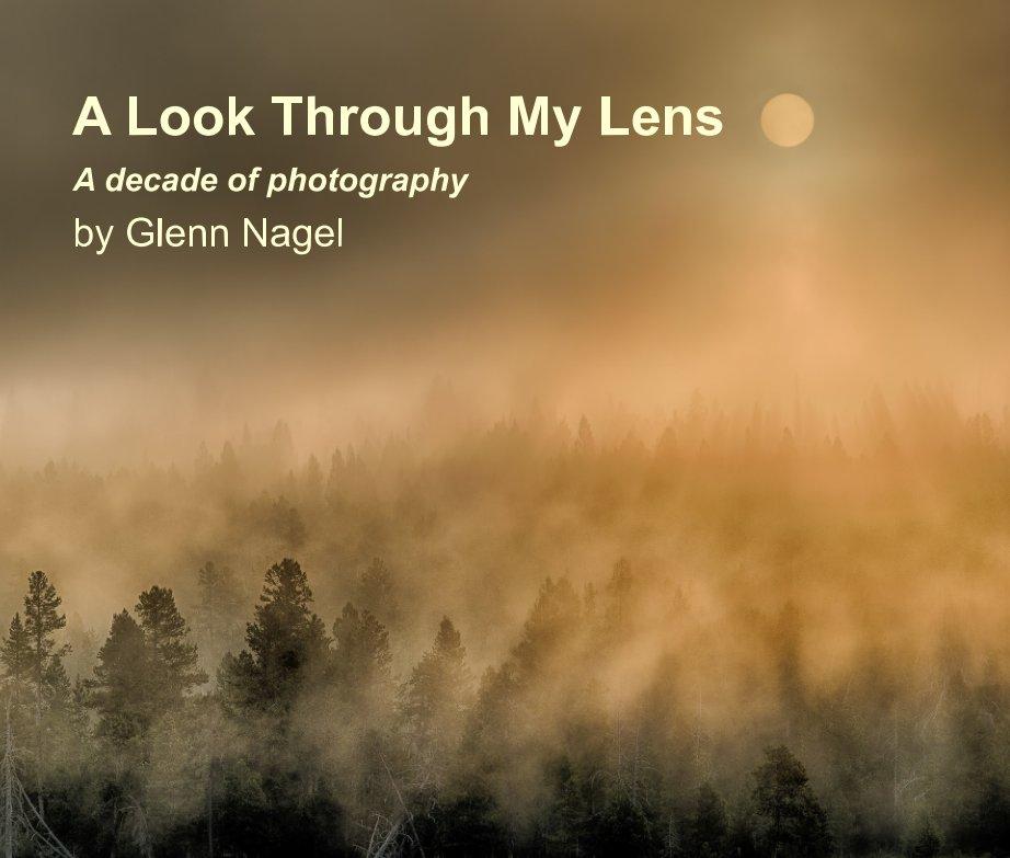 View A Look Through My Lens by Glenn Nagel