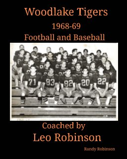 Woodlake Tigers 1968-69 Football and Baseball Coached By Leo Robinson book cover