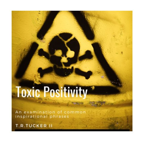 Ver Toxic Positivity por T. R. Tucker II