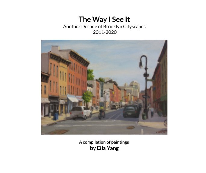 Bekijk The Way I See It, Another Decade of Brooklyn Cityscapes op Ella Yang