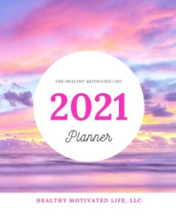2021 Healthy Motivated Life Planner book cover