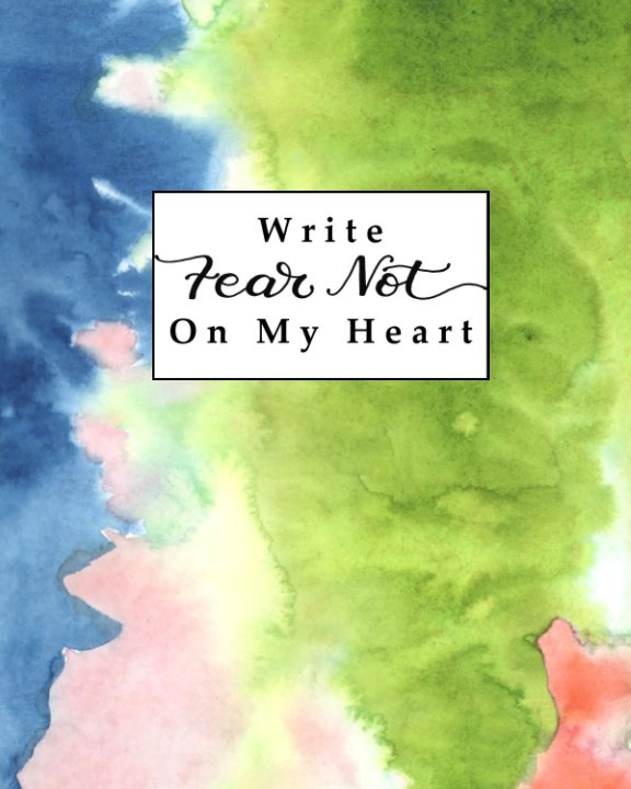 "Ver Write ""Fear Not"" On My Heart por Alyson at WriteThemOnMyHeart"