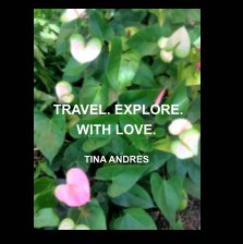 Travel. Explore. With Love. book cover