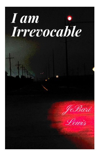 View I Am Irrevocable by JeBari Lewis