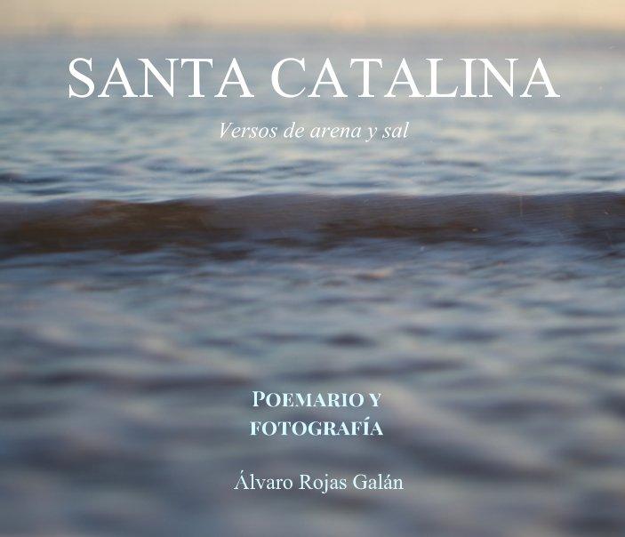 Ver SANTA CATALINA. Versos de arena y sal por Álvaro Rojas Galán