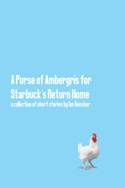 View A Purse of Ambergris for Starbuck's Return Home and Other Short Stories by Ian Gonsher