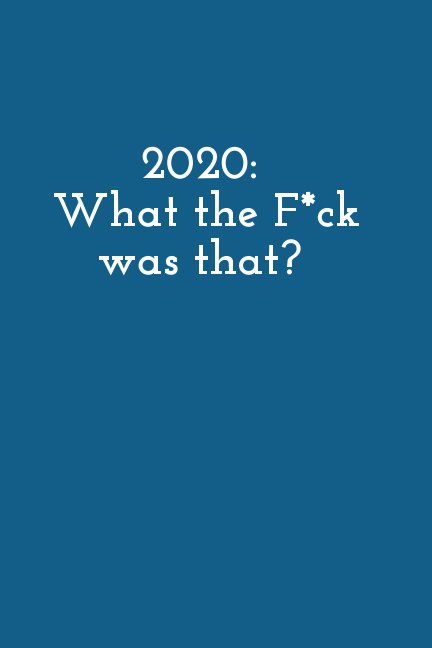 View 2020: What the F*ck was that? by Her Kind Collective