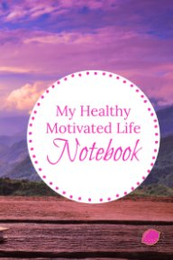 Healthy Motivated Life Notebook book cover