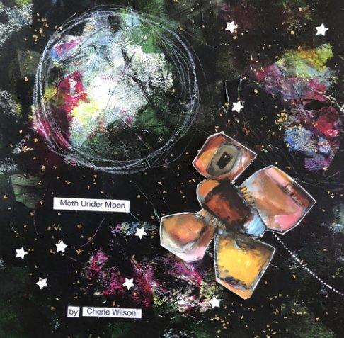 Bekijk Moth Under Moon op Cherie Wilson