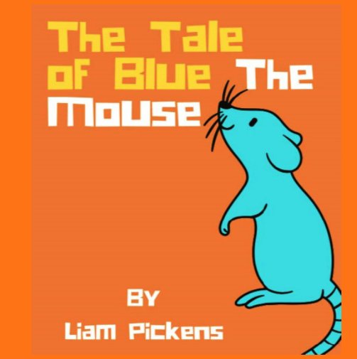 View The Tale of Blue the Mouse by Liam Pickens