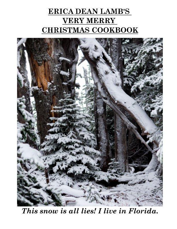 Ver Erica Dean Lamb's Very Merry Christmas Cookbook por Erica Dean Lamb