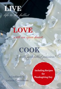 LIVE life to the fullest LOVE with an open heart COOK with unbridled passion book cover