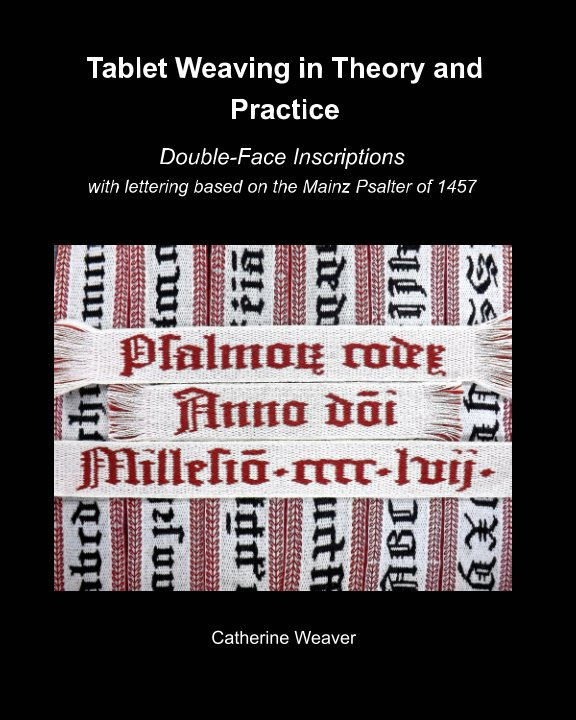 View Tablet Weaving in Theory and Practice: Double-Face Inscriptions by Catherine Weaver
