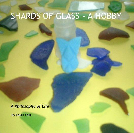 Bekijk SHARDS OF GLASS - A HOBBY op By Laura Folk