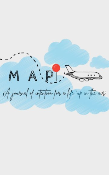 View MAP JOURNAL: Adventure with Intention by K Mulder, FlightAttendantLife