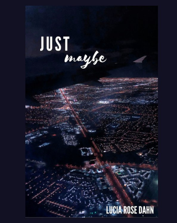 View Just Maybe by Lucia Rose Dahn