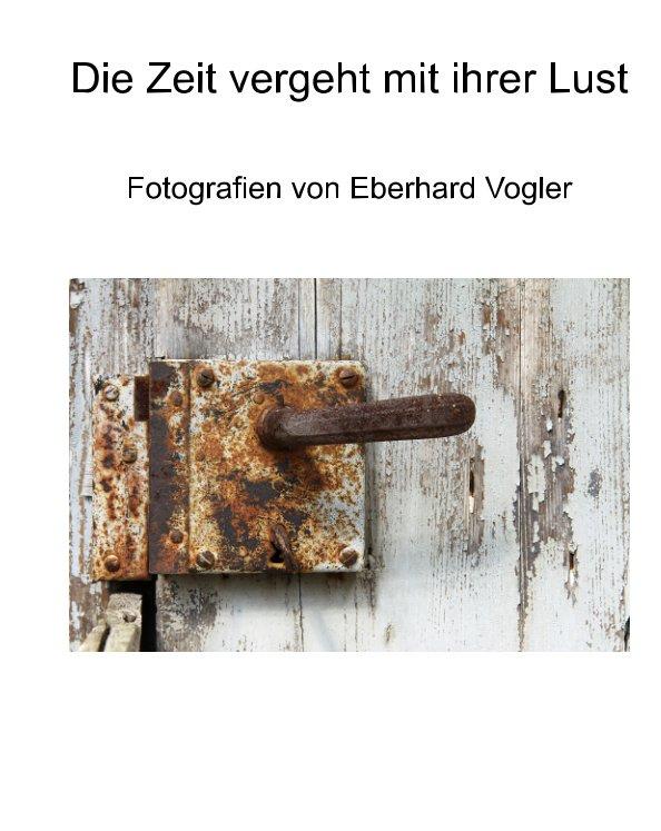 Die Zeit vergeht mit ihrer Lust nach Eberhard Vogler anzeigen