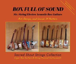 BOX FULL OF SOUND. Six String Electro Acoustic Box Guitars. Art, Design, and Sound. 14 Posters. Special Edition. book cover