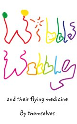 Wibble Wobbles and their flying medicine book cover