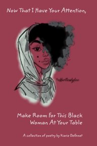 Now That I Have Your Attention Make Room For This Black Woman At Your Table book cover