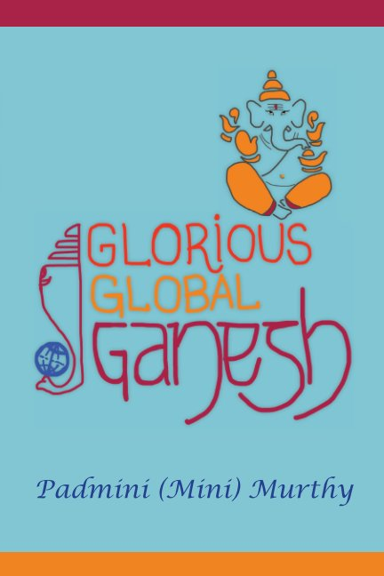 View Glorious Global Ganesh by Padmini (Mini) Murthy