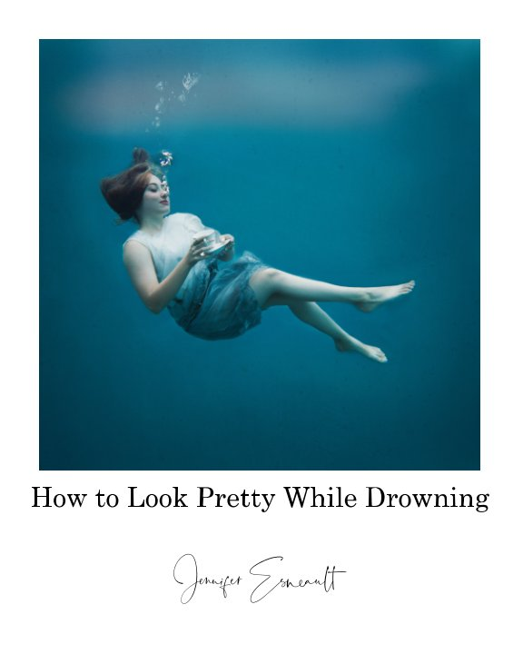 View How to Look Pretty While Drowning by Jennifer Esneault