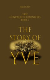The Cowbird Chronicles, book 2 The Story of Yve book cover