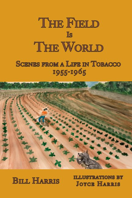 View The Field Is the World: Scenes from a Life in Tobacco: 1955-1965 by Bill Harris