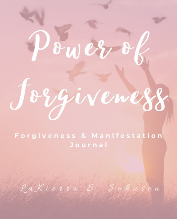 View Power of Forgiveness Journal by LaKierra Johnson